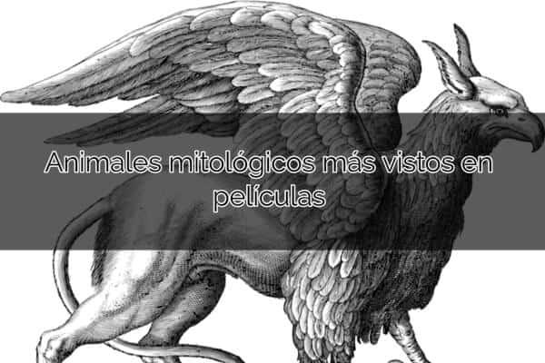 Animales mitológicos más vistos en películas