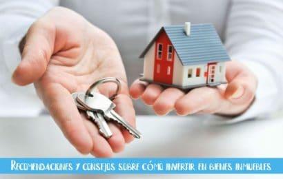 Recomendaciones y consejos sobre cómo invertir en bienes inmuebles